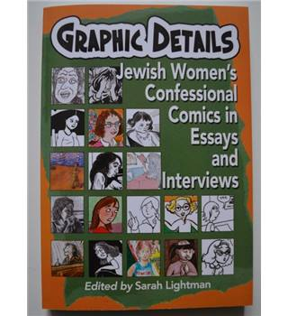 Graphic Details: Jewish Women\'s Confessional Comics in Essays and Interviews
