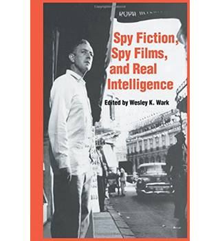 Spy Fiction, Spy Films and Real Intelligence (Studies in Intelligence) Hardback Wesley K. Wark