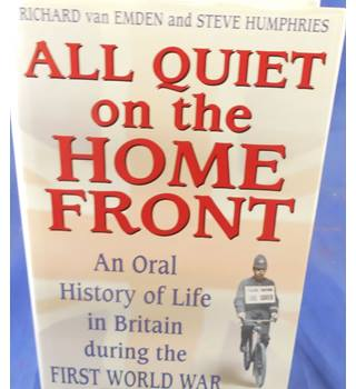 All Quiet on the Home Front: An Oral History of Life in Britain during the First World War