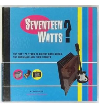 Seventeen Watts? The First Twenty Years of British Rock Guitar, the Musicians and their Stories