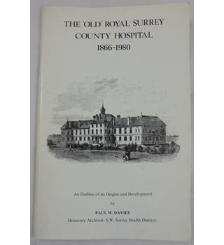 The \'Old\' Royal Surrey County Hospital 1866-1980: An Outline of its Origins and Development